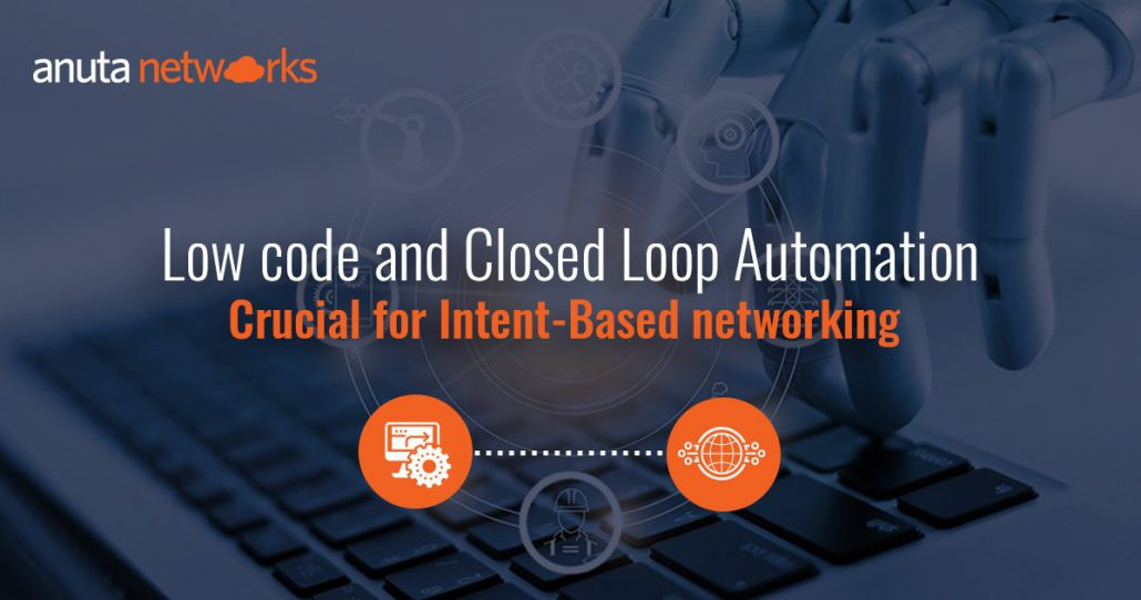 Low Code and Closed Loop Automation — Crucial for Intent-Based Networking