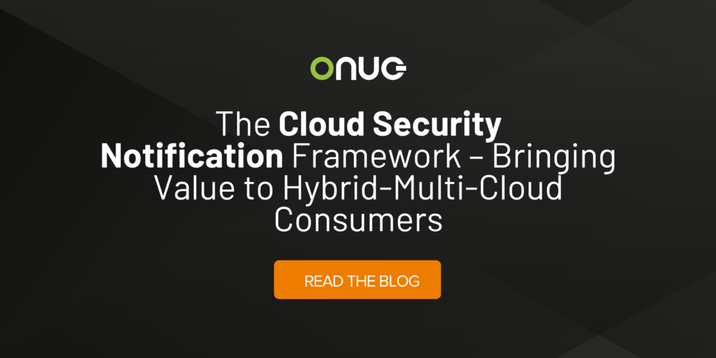 The Cloud Security Notification Framework – Bringing Value to  Hybrid-Multi-Cloud Consumers